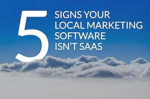 5 signs your local marketing software isn't SaaS